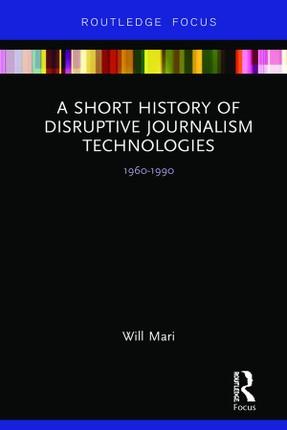 A Short History of Disruptive Journalism Technologies