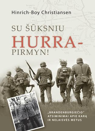 """Su šūksniu HURRA - pirmyn! """"Brandenburgiečio"""" atsiminimai apie karą ir nelaisvės metus"""