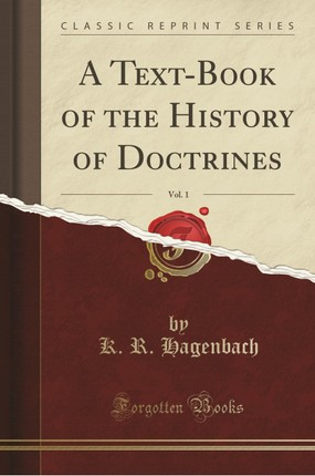 A Text-Book of the History of Doctrines, Vol. 1 (Classic Reprint)