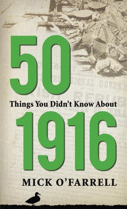 50 Things You Didn't Know About 1916