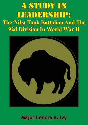 Study In Leadership: The 761st Tank Battalion And The 92d Division In World War II