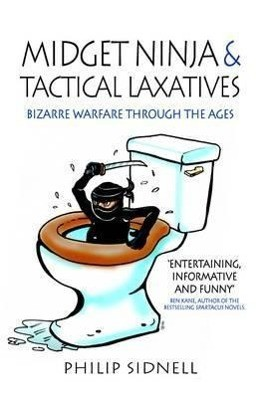Midget Ninja and Tactical Laxatives: Bizarre warfare through the ages
