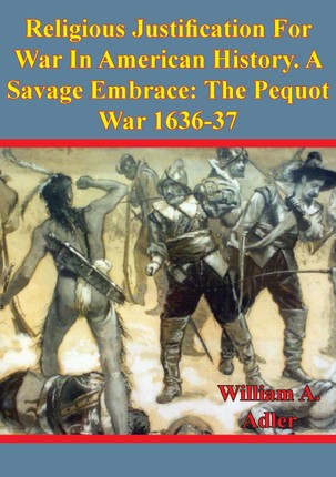 Religious Justification For War In American History. A Savage Embrace: The Pequot War 1636-37