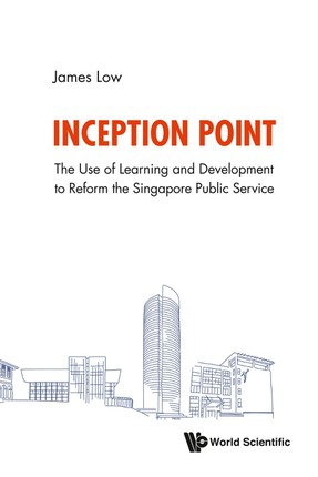 Inception Point: The Use Of Learning And Development To Reform The Singapore Public Service