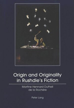 Origin and Originality in Rushdie's Fiction