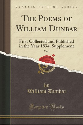 The Poems of William Dunbar, Vol. 1