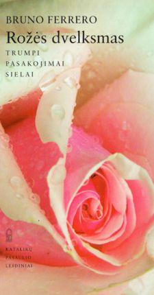 Rožės dvelksmas. Trumpi pasakojimai sielai