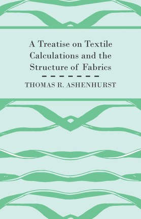 A Treatise on Textile Calculations and the Structure of Fabrics