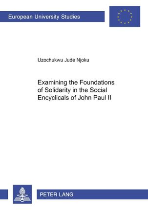 Examining the Foundations of Solidarity in the Social Encyclicals of John Paul II