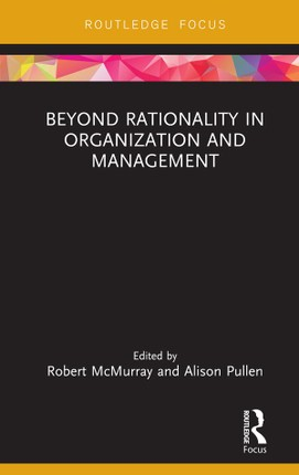 Beyond Rationality in Organization and Management