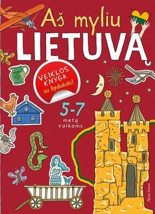 Aš myliu Lietuvą: veiklos knyga su lipdukais! 5-7 metų vaikams