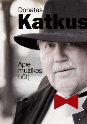 Donatas Katkus. Apie muzikos būtį