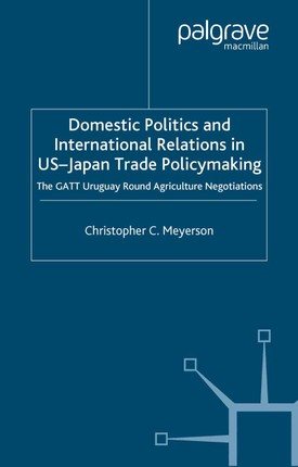 Domestic Politics and International Relations in US-Japan Trade Policymaking