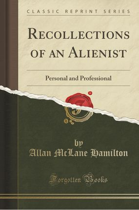 Recollections of an Alienist: Personal and Professional (Classic Reprint)