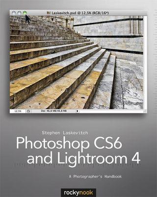 Photoshop CS6 and Lightroom 4 A Photographer's Handbook