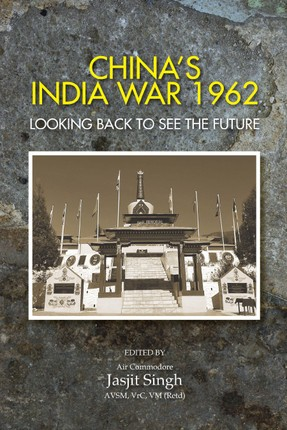 China's India War, 1962: Looking Back to See the Future