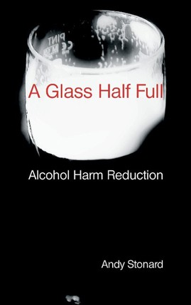 A Glass Half Full: Drinking - Reducing the Harm