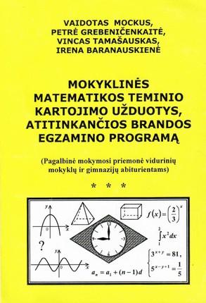 Mokyklinės matematikos teminio kartojimo užduotys, atitinkančios brandos egzamino programą