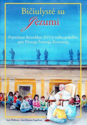 Bičiulystė su Jėzumi. Popiežiaus Benedikto XVI ir vaikų pokalbis apie Pirmąją Šventąją Komuniją