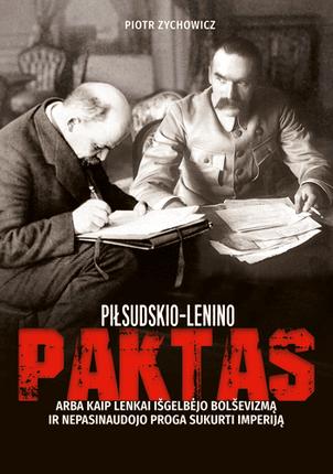 Piłsudskio-Lenino paktas, arba Kaip lenkai išgelbėjo bolševizmą ir nepasinaudojo proga sukurti imperiją