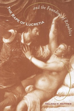 The Rape of Lucretia and the Founding of Republics