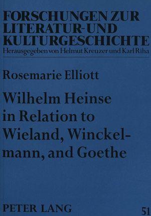 Wilhelm Heinse in Relation to Wieland, Winckelmann, and Goethe