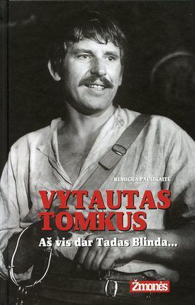 Vytautas Tomkus. Aš vis dar Tadas Blinda