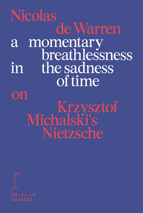 A momentary breathlessness in the sadness of time: on Krzysztof Michalski's Nietzsche