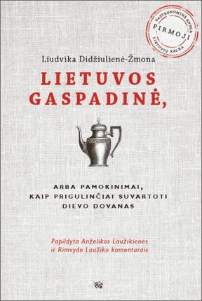 Lietuvos gaspadinė, arba Pamokinimai, kaip prigulinčiai suvartoti Dievo dovanas
