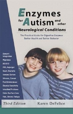 Enzymes for Autism and Other Neurological Conditions: A Practical Guide for Digestive Enzymes and Better Behavior