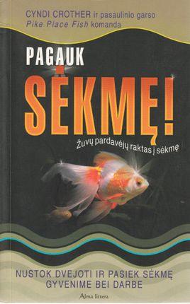 Pagauk sėkmę! Žuvų pardavėjų raktas į sėkmę: nustok dvejoti ir pasiek sėkmę gyvenime bei darbe