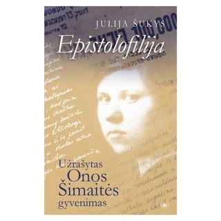 Epistolofilija: užrašytas Onos Šimaitės gyvenimas