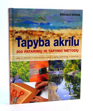 Tapyba akrilu. 300 patarimų ir tapymo metodų