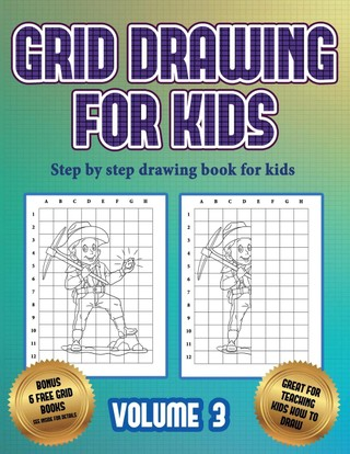Step by step drawing book for kids (Grid drawing for kids - Volume 3): This book teaches kids how to draw using grids