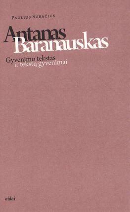 Antanas Baranauskas: Gyvenimo tekstas ir tekstų gyvenimai