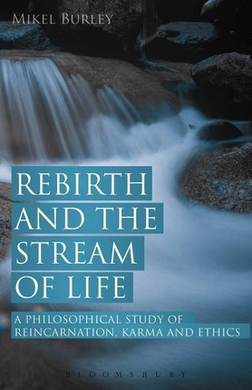 Rebirth and the Stream of Life: A Philosophical Study of Reincarnation, Karma and Ethics