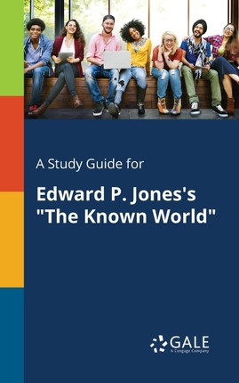 """A Study Guide for Edward P. Jones's """"The Known World"""""""