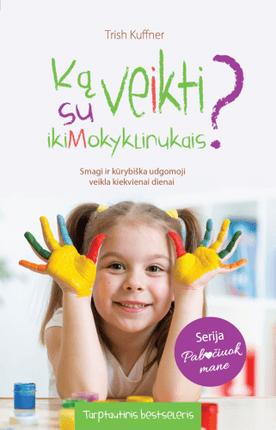 Ką veikti su ikimokyklinukais? Smagi ir kūrybiška ugdomoji veikla kiekvienai dienai