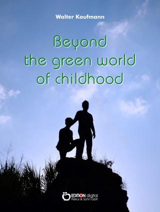 Beyond the Green World of Childhood