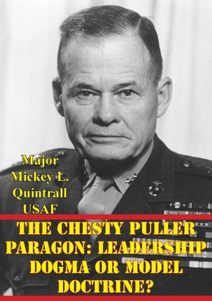 Chesty Puller Paragon: Leadership Dogma Or Model Doctrine?