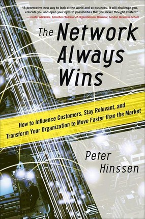The Network Always Wins: How to Influence Customers, Stay Relevant, and Transform Your Organization to Move Faster than the Market