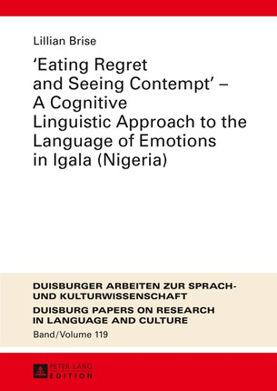 «Eating Regret and Seeing Contempt» - A Cognitive Linguistic Approach to the Language of Emotions in Igala (Nigeria)