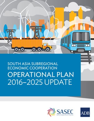 South Asia Subregional Economic Cooperation Operational Plan 2016-2025 Update