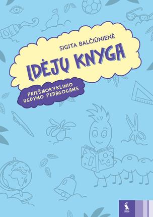 Idėjų knyga. Priešmokyklinio ugdymo pedagogams
