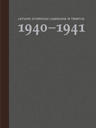 Lietuvos gyventojai lageriuose ir tremtyje. 1 knyga, 1940–1941