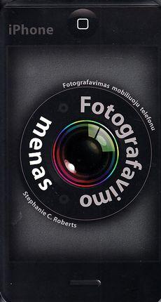 Fotografavimo menas. Fotografavimas mobiliuoju telefonu