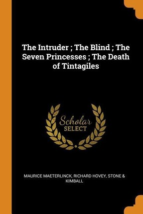 The Intruder; The Blind; The Seven Princesses; The Death of Tintagiles