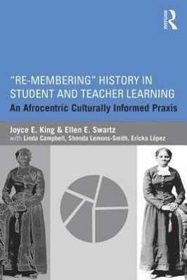 """re-Membering"" History in Student and Teacher Learning: An Afrocentric Culturally Informed Praxis"