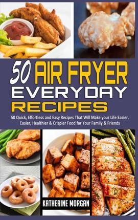 50 Air Fryer Everyday Recipes