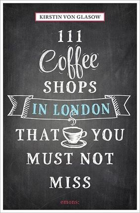 111 Coffeeshops in London that you must not miss